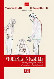 Violenta in familie. Intre perceptie sociala si asumare individuala