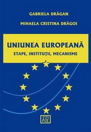 Uniunea Europeana. Etape, institutii, mecanisme