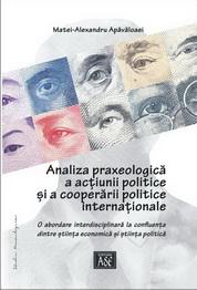 Analiza praxeologica a actiunii politice si a cooperarii internationale. O abordare interdisciplinara la confluenta dintre stiinta economica si stiinta politica