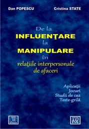 De la influentare la manipulare in relatiile interpersonale de afaceri. Aplicatii, jocuri, studii de caz, teste-grila