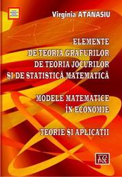 Elemente de teoria grafurilor, de teoria jocurilor si de statistica matematica. Modele matematice in economie. Teorie si aplicatii