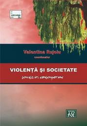 Violenta si societate. Tematizari contemporane