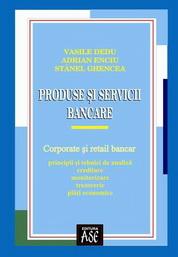 Produse si servicii bancare: corporate si retail bancar: principii si tehnici de analiza, creditare, monitorizare, trezorerie si plati electronice