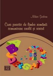 Curs practic de limba romana: comunicare orala si scrisa
