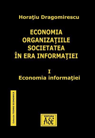 Economia, organizatiile, societatea in era informatiei. Vol I. Economia informatiei