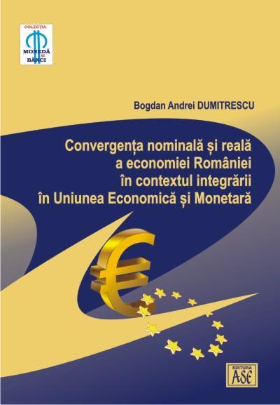 Convergenta nominala si reala a economiei Romaniei in contextul integrarii in Uniunea Economica si Monetara