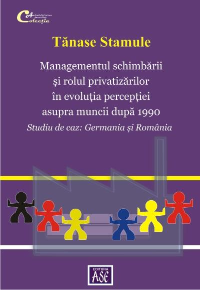 Managementul schimbarii si rolul privatizarilor in evolutia perceptiei asupra muncii dupa 1990. Studiu de caz: Germania si Romania