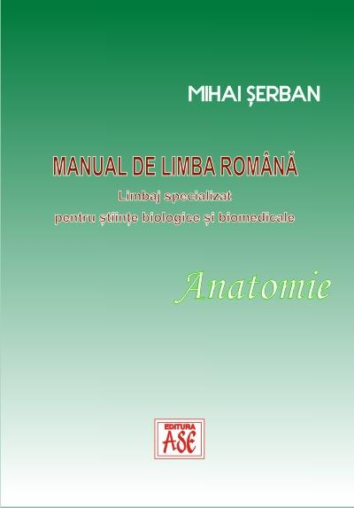 Romanian language manual. Specialized language for biological and biomedical sciences: ANATOMY