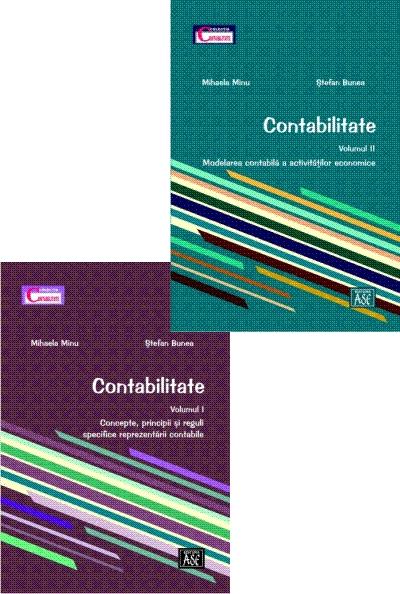 Contabilitate. Volumul 1: Concepte, principii si reguli specifice reprezentarii contabile. Volumul 2: Modelarea contabila a activitatilor economice
