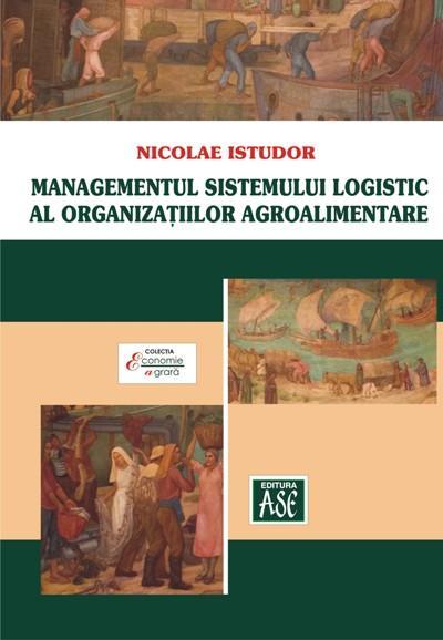 Managementul sistemului logistic al organizatiilor agroalimentare