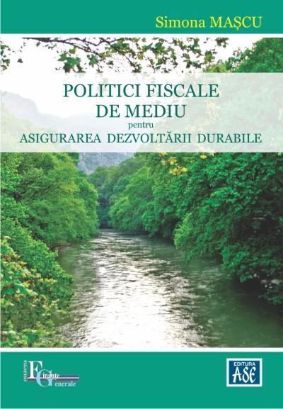 Politici fiscale de mediu pentru asigurarea dezvoltarii durabile
