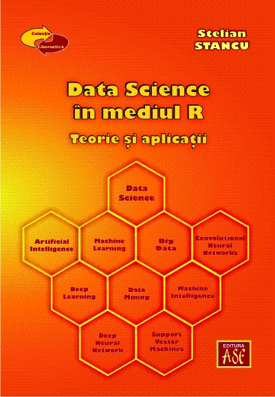 DATA SCIENCE utilizand mediul R. Teorie si aplicatii