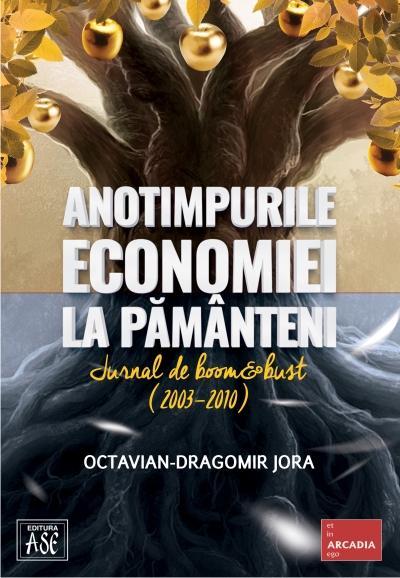 Anotimpurile economiei la pamanteni. Jurnal de boom si bust, 2003-2010
