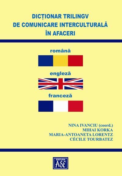 Dictionar trilingv de comunicare interculturala in afaceri: romana-engleza-franceza