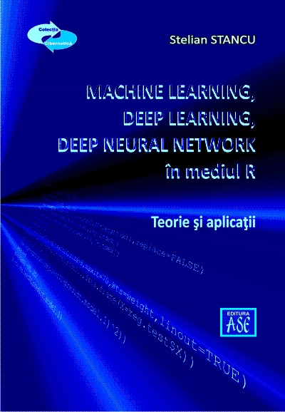 Machine Learning, Deep Learning, Deep Neural Network, utilizand mediul R. Teorie si aplicatii