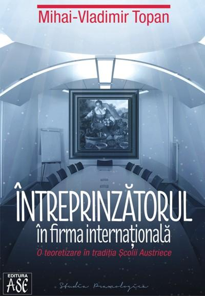 An Entrepreneurial Theory of the International Firm. An Austrian School Perspective