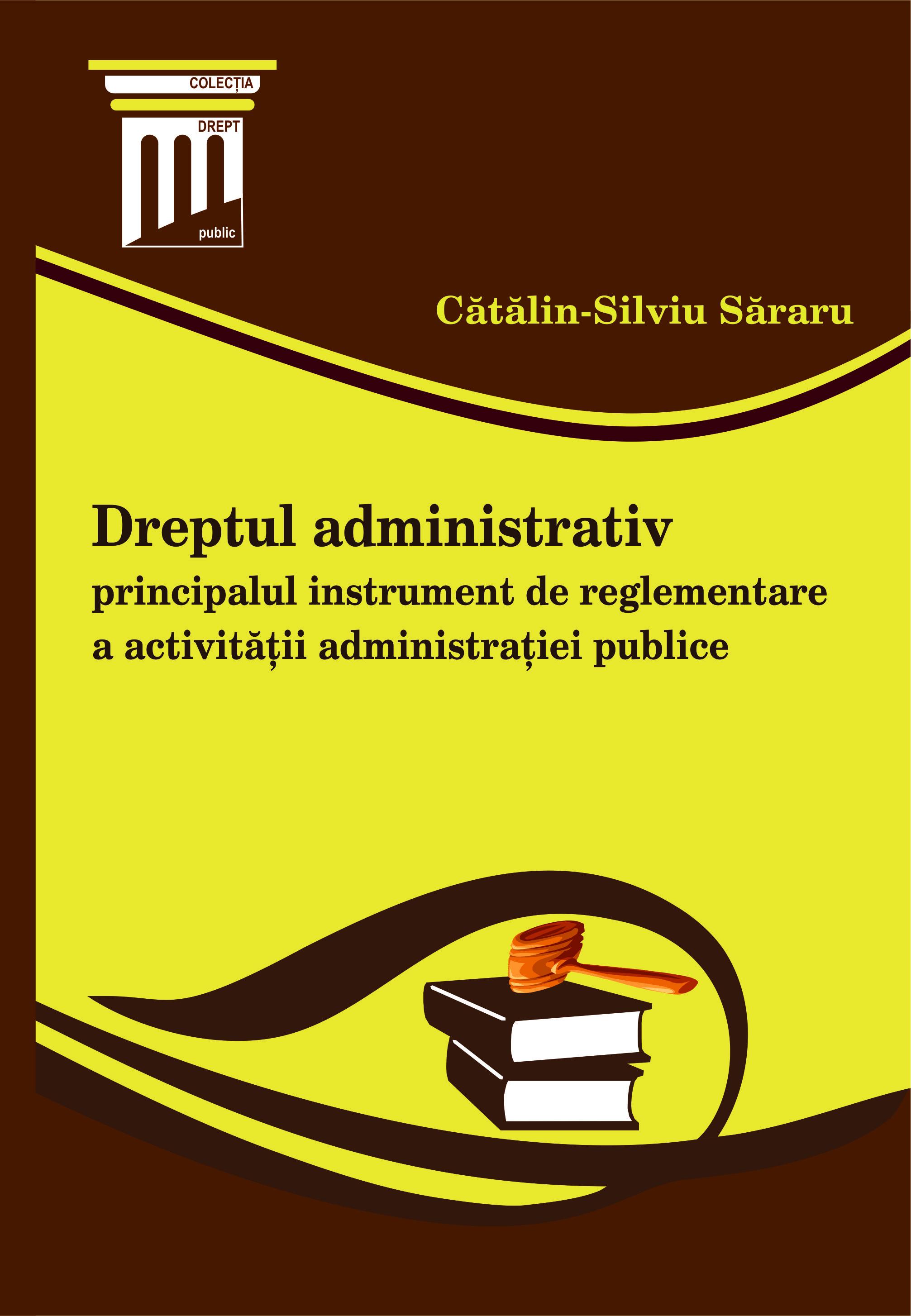 Dreptul administrativ, principalul instrument de reglementare a activitatii administratiei publice
