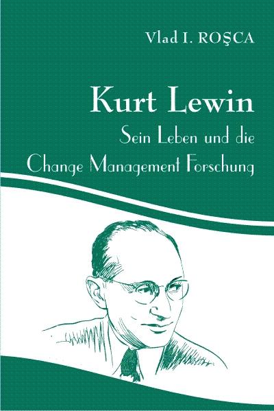 Kurt Lewin, Sein Leben und die Change Management Forschung
