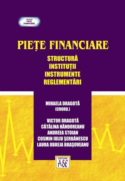 Piete financiare. Structura, institutii, instrumente, reglementari