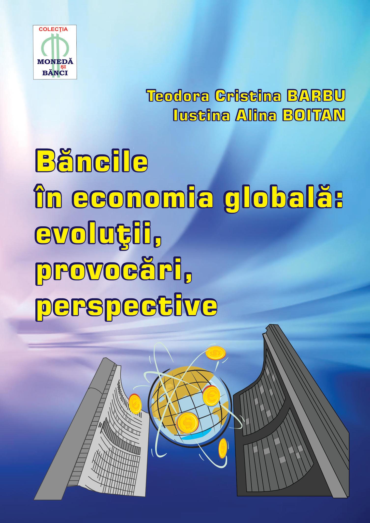 Bancile in economia globala. Evolutii, provocari, perspective